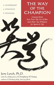 The Way of the Champion - Lessons from Sun Tzu's the Art of War and Other Tao Wisdom for Sports & Life ebook by Jerry Lynch,Chungliang Al Huang
