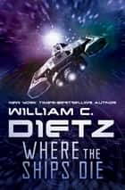 Where the Ships Die ebook by William C. Dietz