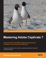 Mastering Adobe Captivate 7 ebook by Damien Bruyndonckx
