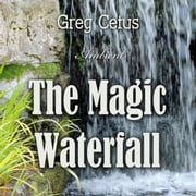 The Magic Waterfall: Ambient Sound for Mindfulness and Focus audiobook by Greg Cetus