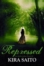 Repressed, An Arelia LaRue Novel #6 ebook by Kira Saito