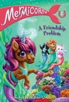 Mermicorns #2: A Friendship Problem ebook by Sudipta Bardhan-Quallen