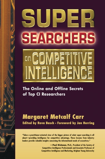 Super Searchers on Competitive Intelligence - The Online and Offline Secrets of Top CI Researchers ebook by Margaret Metcalf Carr