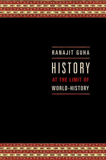 History at the Limit of World-History ebook by Ranajit Guha