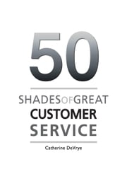 Fifty Shades of Great Customer Service ebook by Catherine DeVrye