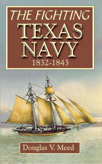 Fighting Texas Navy 1832-1843 ebook by Douglas V. Meed