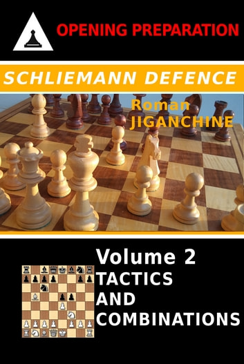 Schliemann Defence - Volume 2 - Tactics and Combinations ebook by Roman Jiganchine