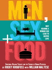 Men, Sex + Food - Why Hearing a Woman Can Lead to Deeper Love ebook by William Maltese,Rocky Krogfoss