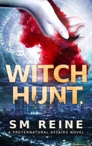 Witch Hunt - An Urban Fantasy Mystery ebook by SM Reine