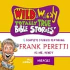 Wild and Wacky Totally True Bible Stories - All About Miracles audiobook by Thomas Nelson