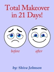 Total Makeover in 21 Days ebook by Shiva Johnson