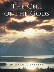 The Cell of the Gods ebook by Howard J. Bastian