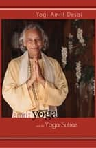 Amrit Yoga and the Yoga Sutras ebook by Yogi Amrit Desai
