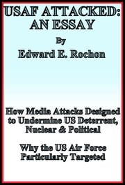 USAF Attacked: An Essay ebook by Edward E. Rochon