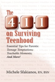 The 4-1-1 on Surviving Teenhood: Essential Tips for Parents: Teenage Temptations; Teachable Moments; and More! ebook by Michele Sfakianos