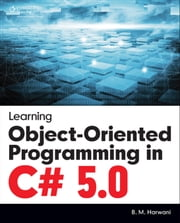 Learning Object-Oriented Programming in C# 5.0 ebook by B.M. Harwani