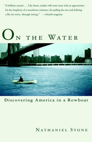 On the Water - Discovering America in a Row Boat eBook by Nathaniel Stone