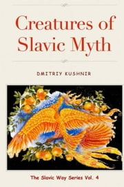 Creatures of Slavic Myth ebook by Dmitriy Kushnir