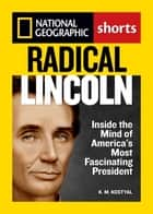 Radical Lincoln ebook by K.M. Kostyal
