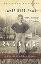 Raisin Wine ebook by James K. Bartleman