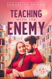 Teaching with the Enemy - Shut Up and Kiss Me, #2 ebook by Jaqueline Snowe