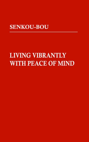 Living Vibrantly with Peace of Mind - Tradition and practice of Senkou-bou Shin Buddhist Temple ebook by Osho Noriyuki Usami,Reiunken Shue Usami