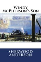 Windy McPherson's Son ebook by Sherwood Anderson