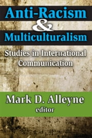 Anti-racism and Multiculturalism - Studies in International Communication ebook by Mark Alleyne