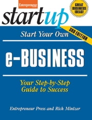 Start Your Own e-Business - Your Step-By-Step Guide to Success ebook by Entrepreneur magazine,Rich  Mintzer