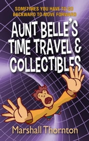 Aunt Belle's Time Travel & Collectibles ebook by Marshall Thornton