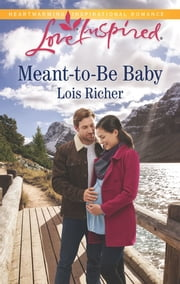 Meant-to-Be Baby - A Fresh-Start Family Romance ebook by Lois Richer