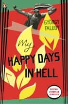 My Happy Days In Hell ebook by György Faludy