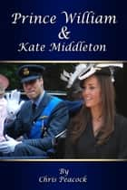 Prince William and Kate Middleton ebook by Chris Peacock