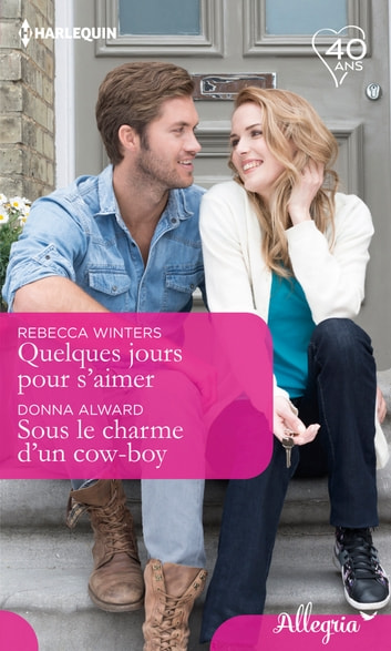 Quelques jours pour s'aimer - Sous le charme d'un cow-boy ebook by Rebecca Winters,Donna Alward