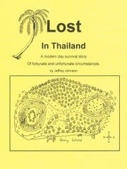 Lost in Thailand - A modern day survival story of fortunate and unfortunate circumstances ebook by Jeffrey Johnson