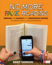 No More Fake Reading - Merging the Classics With Independent Reading to Create Joyful, Lifelong Readers ebook by Berit Gordon