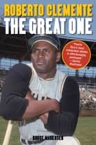 Roberto Clemente - The Great One ebook by Bruce Markusen