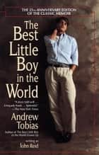 The Best Little Boy in the World - The 25th Anniversary Edition of the Classic Memoir ebook by Andrew Tobias, John Reid