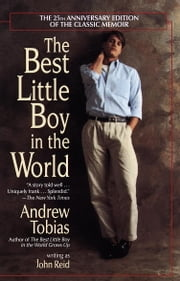 The Best Little Boy in the World - The 25th Anniversary Edition of the Classic Memoir ebook by Andrew Tobias,John Reid