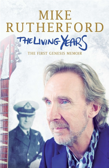 The Living Years ebook by Mike Rutherford