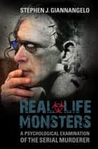 Real-Life Monsters: A Psychological Examination of the Serial Murderer ebook by Stephen J. Giannangelo