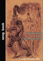 The Huge Hunter And Oonomoo the Huron ebook by Edward Sylvester Ellis