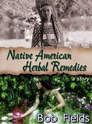 Native American Herbal Remedies ebook by Bob Fields