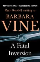 A Fatal Inversion ebook by Ruth Rendell