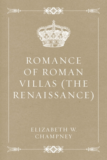 Romance of Roman Villas (The Renaissance) ebook by Elizabeth W. Champney