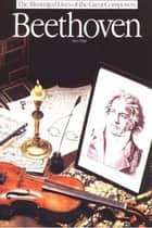 Beethoven (The Illustrated Lives of the Great Composers Series) ebook by Ates Orga