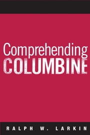 Comprehending Columbine ebook by Ralph W Larkin