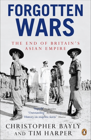 Forgotten Wars - The End of Britain's Asian Empire ebook by Tim Harper,Christopher Bayly