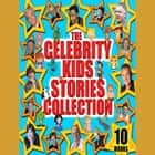 The Celebrity Kids Stories Collection - 10 Hours audiobook by Mike Bennett, Traditional, Jacob Grimm,...
