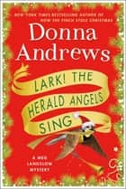 Lark! The Herald Angels Sing - A Meg Langslow Mystery ebook by Donna Andrews